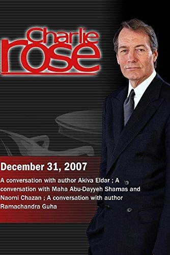 Charlie Rose-Akiva Eldar/Maha Abu-Dayyeh Shamas and Naomi Chazan;Ramachandra Guha(December 31, 2007)