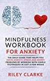 Mindfulness Workbook for Anxiety: The daily guide that helps you solve anxiety, stress and worry problems by working with simple techniques in just a few weeks