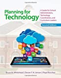 Planning for Technology : A Guide for School Administrators, Technology Coordinators, and Curriculum Leaders, Whitehead, Bruce M. and Jensen, Devon, 1452268266