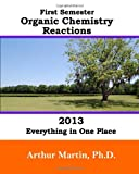 First Semester Organic Chemistry Reactions 2013: Everything in One Place, Arthur Martin, 0615820522