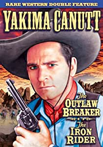 Yakima Canutt Double Feature - Outlaw Breaker (1926 Silent) / Iron Rider (1926 Silent)