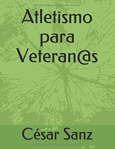 Atletismo para Veteran@s (Spanish Edition) [Cesar Sanz] (Tapa Blanda)