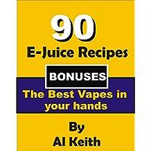 E-Juice Recipes: The 90 Best E-Juice Recipes + Bonuses: How to make your Own Vapes (E-Juice, vapes, hookah,cigarette electronique, tobacco, vape, vaping)