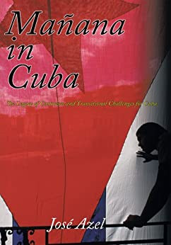 Mañana in Cuba :  The Legacy of Castroism and Transitional Challenges for Cuba by [Azel, José]
