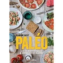 Paléo ! Les 125 recettes faciles & gourmandes de Blandine