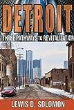 Detroit : Three Pathways to Revitalization, Solomon, Lewis D., 1412851963