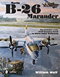 Martin B-26 Marauder: The Ultimate Look: From Drawing Board to Widow Maker Vindicated