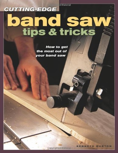 Band Saw Tips and Tricks: How to Get the Most Out of Your Band Saw (Cutting Edge) by Kenneth Burton (25-Feb-2005) Paperback