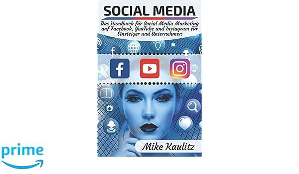Social Media: Das Handbuch für Social Media Marketing auf Facebook, YouTube und Instagram für Einsteiger und Unternehmen: Amazon.es: Mike Kaulitz: Libros en ...