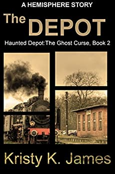 The Depot: A Hemisphere Story (Haunted Depot: The Ghost Curse Series Book 2) by [James, Kristy K. ]