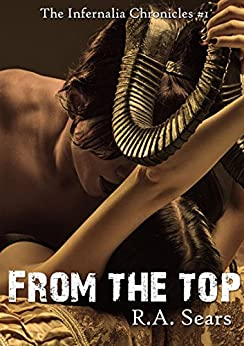 From the Top (The Infernalia Chronicles Book 1) by [Sears, R.A.]