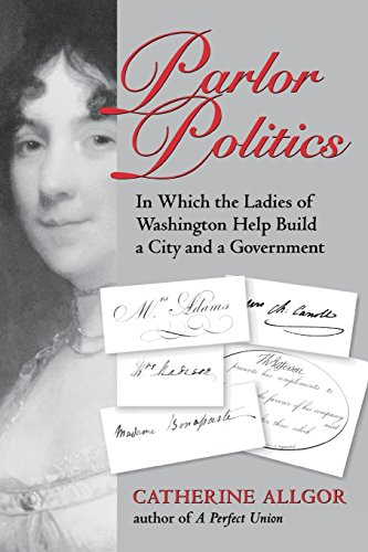 Parlor Politics: In Which the Ladies of Washington Help Build a City and a Government (Jeffersonian America)]()