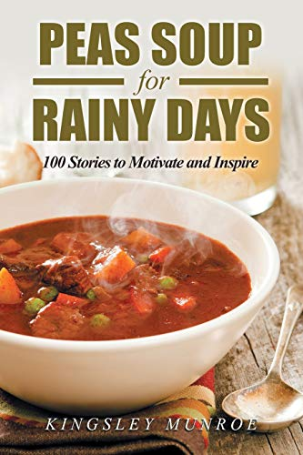 Peas Soup for Rainy Days 100 Stories to Motivate and Inspire [Munroe, Kingsley] (Tapa Blanda)