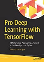 Pro Deep Learning with TensorFlow: A Mathematical Approach to Advanced Artificial Intelligence in Python Front Cover