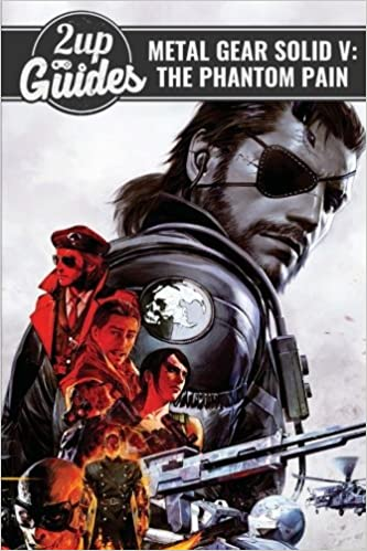 Metal Gear Solid V: The Phantom Pain Strategy Guide & Game Walkthrough - Cheats, Tips, Tricks, AND MORE!