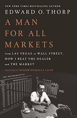 A Man for All Markets: From Las Vegas to Wall Street, How I Beat the Dealer and the Market by Edward O Thorp