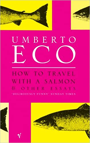 how to travel a salmon and other essays umberto eco how to travel a salmon and other essays umberto eco 9780099428633 com books