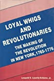Loyal Whigs and Revolutionaries : The Making of the Revolution in New York, 1765-1776, Launitz-Schurer, Leopold, Jr., 0814749941