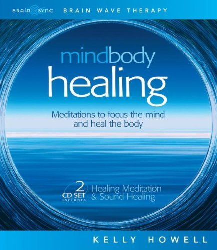 Mind Body Healing by Brain Sync (Kelly Howell) [2009] Audio ()