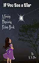 IF YOU SEE A STAR - A FUNNY RHYMING BOOK FOR KIDS (CHILDREN'S PICTURE BOOK ABOUT FUN THINGS TO DO AND SEE, PRESCHOOL BOOKS, AGES 3-6, KIDS RHYMING BOOK, BEDTIME STORY)
