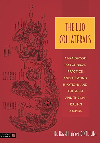 The Luo Collaterals: A Handbook for Clinical Practice and Treating Emotions and the Shen and The Six Healing Sounds Pdf