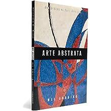 Arte Abstrata - Coleção Movimentos da Arte Moderna