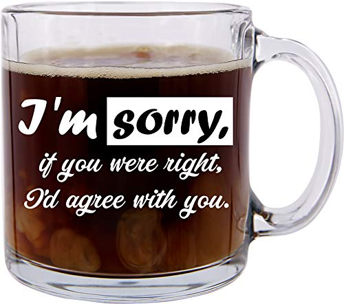 Robin Williams Quote Funny Glass Coffee Mug, I'm Sorry - If You Were Right, Great for Friends, CoWorkers and Office Colleagues ()