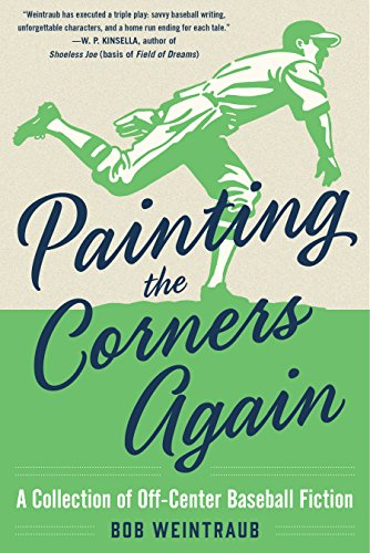 Painting the Corners Again: Off-Center Baseball Fiction by [Weintraub, Bob]