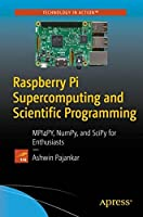 Raspberry Pi Supercomputing and Scientific Programming: MPI4PY, NumPy, and SciPy for Enthusiasts Front Cover