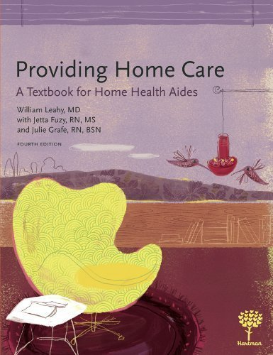 Providing Home Care: A Textbook for Home Health Aides (4th Edition) 4th (fourth) Edition by William Leahy MD, Jetta Fuzy RN MS, Julie Grafe RN BSN published by Hartman Publishing, Inc. (2012)