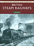 British Steam Railways: A History of Steam Locomotives - 1800 to the Present Day