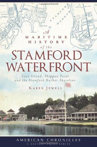 A Maritime History of the Stamford Waterfront:: Cove Island, Shippan Point and the Stamford Harbor Shoreline (American Chronicles) by Karen Jewell - Shopping Stamford
