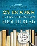 25 Books Every Christian Should Read: A Guide to the Essential Spiritual Classics (A Renovare Resource) (2011-09-13)