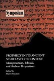 Prophecy in Its Ancient Near Eastern Context: Mesopotamian, Biblical, and Arabian Perspectives (Sbl Symposium Series)