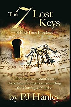 The 7 Lost Keys of End-Time Prophecy: Unlocking the mysteries and