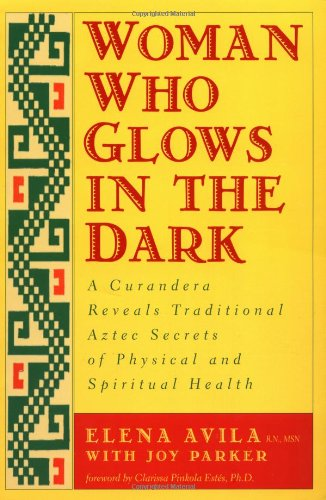Woman Who Glows in the Dark: A Curandera Reveals Traditional Aztec Secrets (Red Medicine)