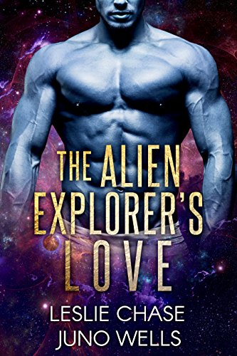 The Alien Explorer's Love by [Chase, Leslie, Wells, Juno]