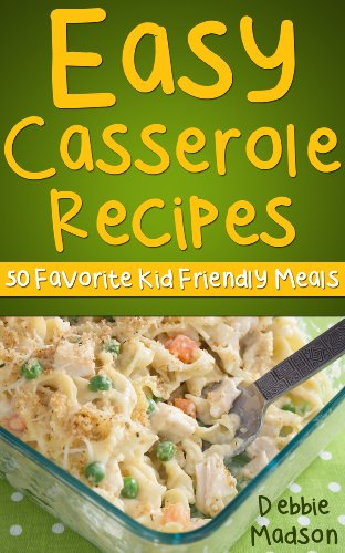 Easy Casserole Recipes: 50 Favorite Kids Meal Ideas (Family Cooking Series Book 1) by [Madson, Debbie]