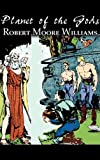 Planet of the Gods, Robert Moore Williams, 1463899882