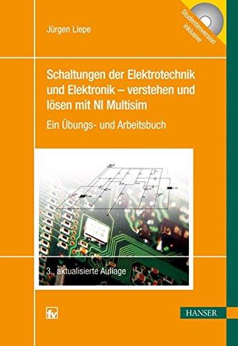 Schaltungen der Elektrotechnik und Elektronik - verstehen und lösen mit NI Multisim: Ein Übungs- und Arbeitsbuch