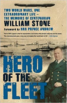 Book Hero of the Fleet: Two World Wars, One Extraordinary Life - The Memoirs of Centenarian William Stone by William Stone (2010-06-03)