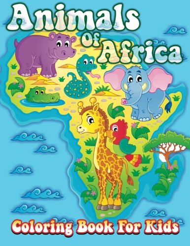 Animals Of Africa Coloring Book For Kids (Super Fun Coloring Books For Kids) (Volume 35)