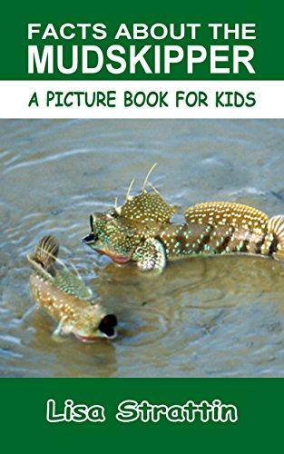 Mudskipper Fish (Facts About The Mudskipper (A Picture Book For Kids 105))