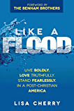 Like a Flood: Live Boldly. Love Truthfully. Stand Fearlessly. In a Post-Christian America