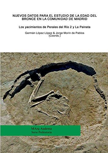 Nuevos datos para el estudio de la Edad del Bronce en la Comunidad de Madrid. Los yacimientos de Perales del Río 2 y La Peineta (Marq Audema) (Spanish Edition)