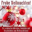 Frohe Weihnachten! Die schönsten Märchen, Gedichte und Geschichten zum Weihnachtsfest Hörbuch von  div. Gesprochen von: Jürgen Fritsche
