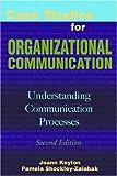 Case Studies for Organizational Communication: Understanding Communication Processes