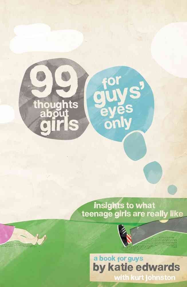 [99 Thoughts about Girls: For Guys' Eyes Only] (By: Katie Edwards) [published: April, 2009] pdf epub
