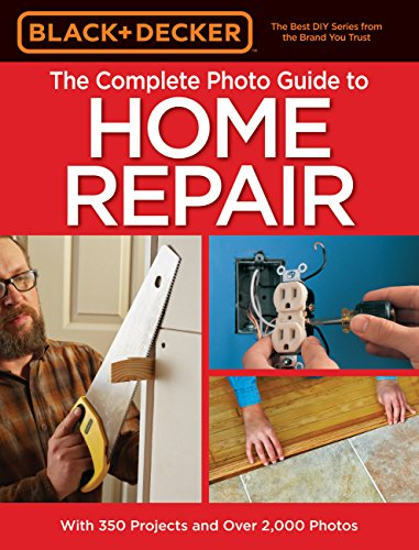 Black & Decker The Complete Photo Guide to Home Repair, 4th Edition (Black & Decker Complete Guide) ()
