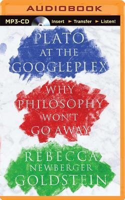[(Plato at the Googleplex: Why Philosophy Won't Go Away)] [Author: Rebecca Goldstein] published on (January, 2015)